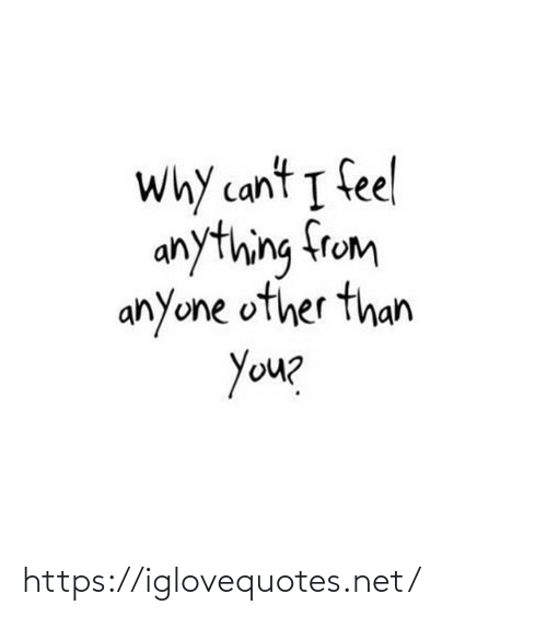 Other Than: Why cant I feel  anything from  anyone other than  You? https://iglovequotes.net/