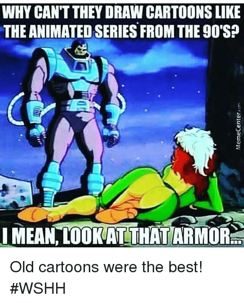 Old Cartoons: WHY CANT THEY DRAW CARTOONS LIKE  THE ANIMATED SERIESFROM THE 90'S?  IMEAN LOOKAT THAT ARMORret Old cartoons were the best! #WSHH