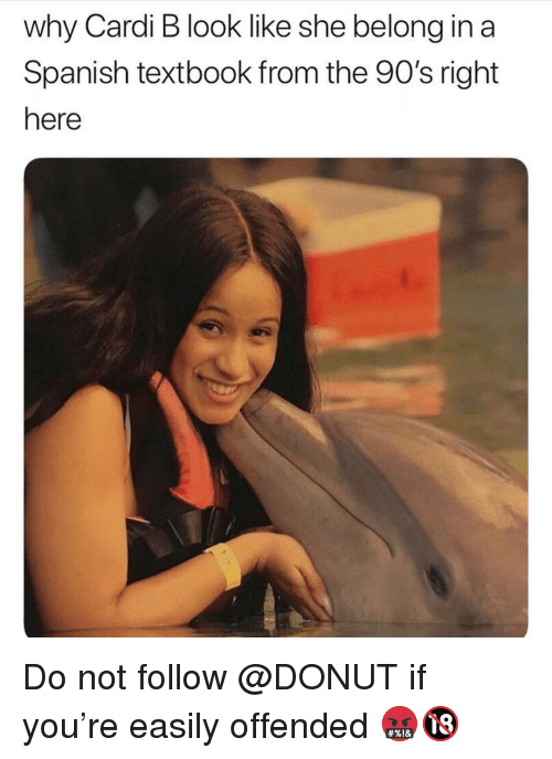 Memes, Spanish, and 90's: why Cardi B look like she belong in a  Spanish textbook from the 90's right  here Do not follow @DONUT if you're easily offended 🤬🔞