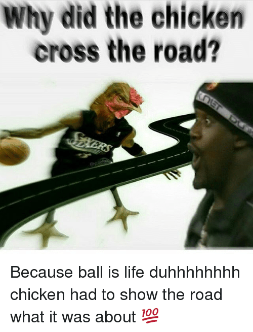 Chicken Crossing: Why did the chicken  cross the road? Because ball is life duhhhhhhhh chicken had to show the road what it was about 💯