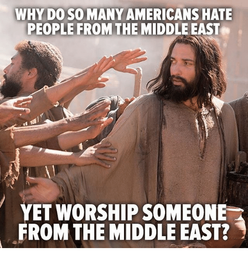 Memes, 🤖, and Middle East: WHY DO SO MANY AMERICANS HATE  PEOPLE FROM THE MIDDLE EAST  YET WORSHIP SOMEONE  FROM THE MIDDLE EAST?