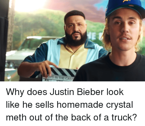 Justin Bieber, Back, and Meth: Why does Justin Bieber look like he sells homemade crystal meth out of the back of a truck?