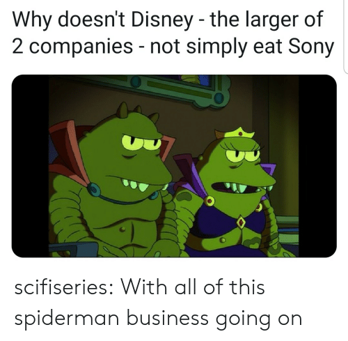 All Of This: Why doesn't Disney -the larger of  2 companies not simply eat Sony  - scifiseries:  With all of this spiderman business going on