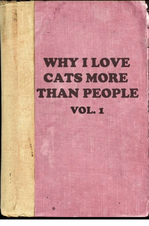 Cats, Love, and Why: WHY I LOVE  CATS MORE  THAN PEOPLE  VOL. 1I