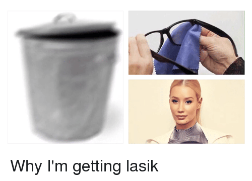 Dank Memes, Lasik, and Why: Why I'm getting lasik