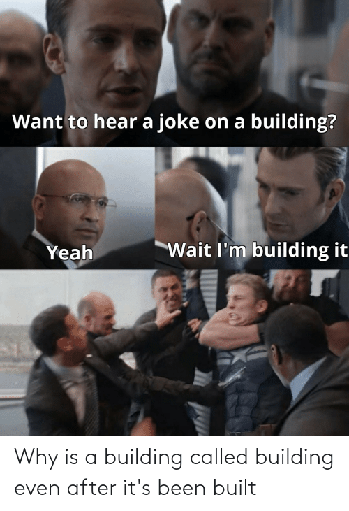 called: Why is a building called building even after it's been built