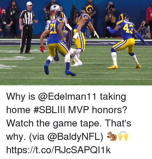 Memes, The Game, and Game: Why is @Edelman11 taking home #SBLIII MVP honors?   Watch the game tape.  That's why. (via @BaldyNFL) 🐿🙌 https://t.co/RJcSAPQI1k