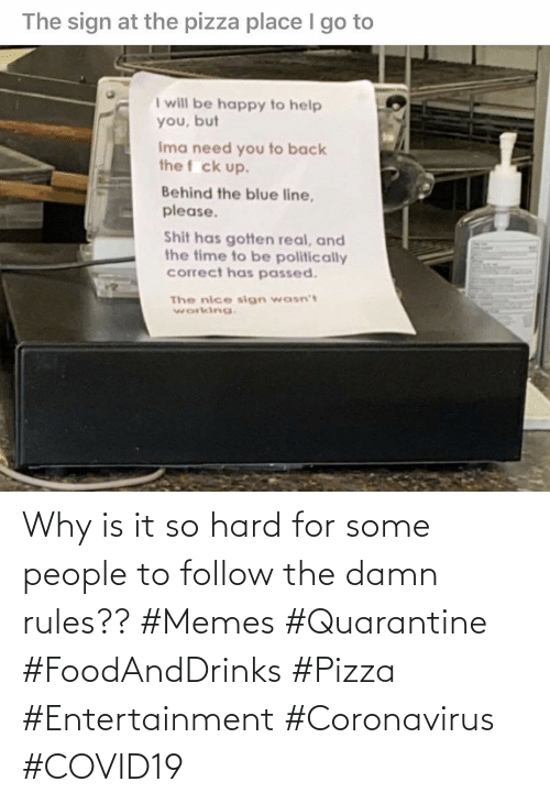 Some: Why is it so hard for some people to follow the damn rules?? #Memes #Quarantine #FoodAndDrinks #Pizza #Entertainment #Coronavirus #COVID19