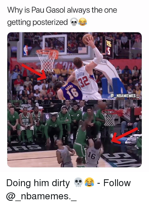Memes, Dirty, and 🤖: Why is Pau Gasol always the one  getting posterized  NBAMEMES Doing him dirty 💀😂 - Follow @_nbamemes._