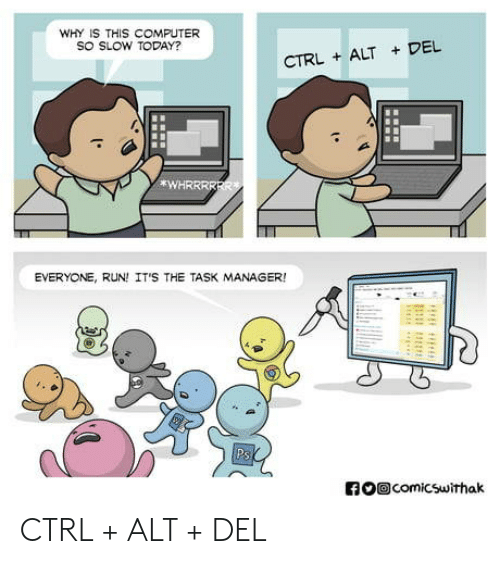 Run, Computer, and Today: WHY IS THIS COMPUTER  SO SLOW TODAY?  CTRL ALT DEL  *WHRRRR  EVERYONE, RUN! IT'S THE TASK MANAGER!  O回comicsuíthak CTRL + ALT + DEL