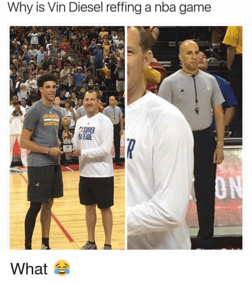 Memes, Nba, and Vin Diesel: Why is Vin Diesel reffing a nba game  Los  SUWER What 😂