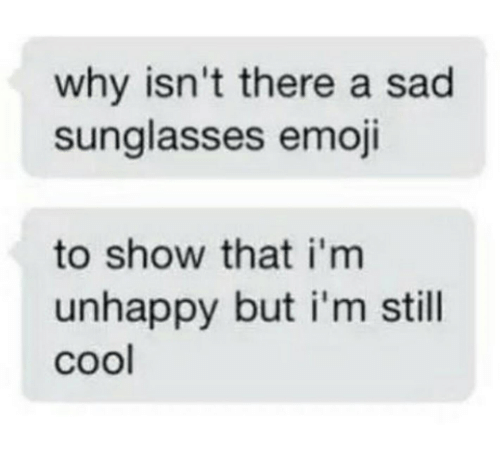 Why Isn't There a Sad Sunglasses Emoji to Show That I'm