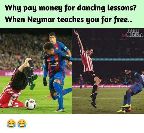 Soccer and Lessoned: Why pay money for dancing lessons?  When Neymar teaches you for free.  FOOTBALL  OOMEMESINSTA  SAIAR 😂😂