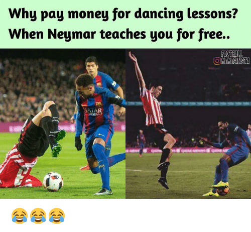 Memes, 🤖, and Lessoned: Why pay money for dancing lessons?  When Neymar teaches you for free.  FOOTBALL  OOMEMESINSTA  ALAR. 😂😂😂