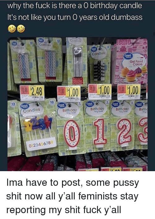 Birthday, Pussy, and Shit: why the fuck is there a O birthday candle  It's not like you turn O years old dumbass  7  Candies  Candles  Gel Fooc  Colors  Candles  Birthday  Birlh  0123456789 Ima have to post, some pussy shit now all y'all feminists stay reporting my shit fuck y'all