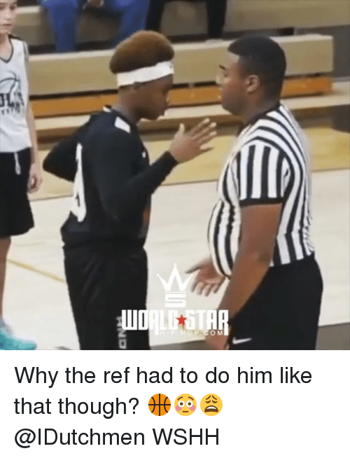 Memes, Wshh, and The Ref: Why the ref had to do him like that though? 🏀😳😩 @IDutchmen WSHH