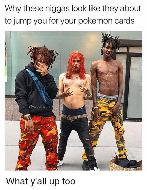 Pokemon Cards: Why these niggas look like they about  to jump you for your pokemon cards  @vicodins What y'all up too