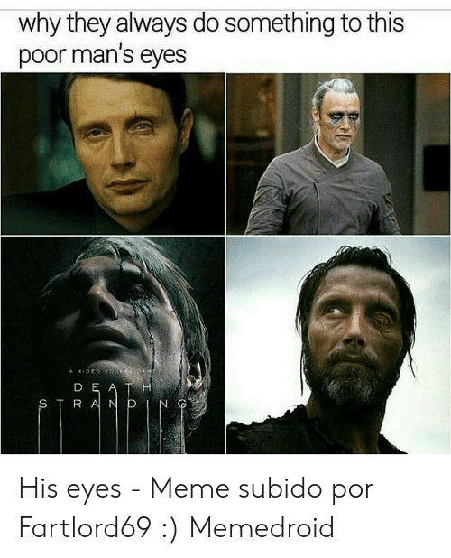 Fartlord69: why they always do something to this  poor man's eyes His eyes - Meme subido por Fartlord69 :) Memedroid