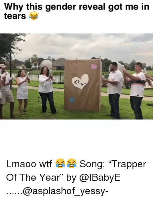 "Funny, Wtf, and Got: Why this gender reveal got me in  tears Lmaoo wtf 😂😂 Song: ""Trapper Of The Year"" by @IBabyE ......@asplashof_yessy-"