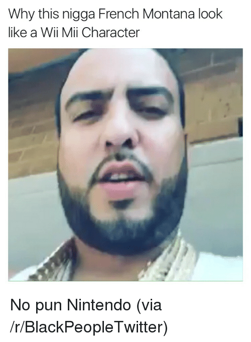 French Montana: Why this nigga French Montana look  like a Wii Mii Character <p>No pun Nintendo (via /r/BlackPeopleTwitter)</p>