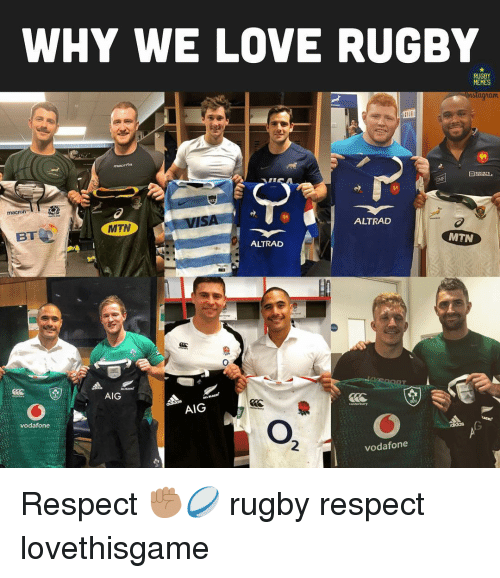 Love, Memes, and Respect: WHY WE LOVE RUGBY  RUGBY  MEMES  macran  ALTRAD  MTN  BT  MTN  ALTRAD  AIG  AIG  onterbury  vodafone  2  vodafone Respect ✊🏽🏉 rugby respect lovethisgame