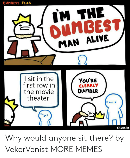 Sit: Why would anyone sit there? by VekerVenist MORE MEMES