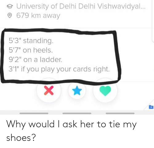 My: Why would I ask her to tie my shoes?