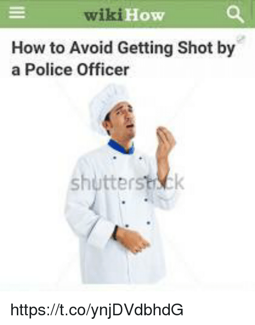 Police, How To, and How: wi  ki How  How to Avoid Getting Shot by  a Police Officer  er https://t.co/ynjDVdbhdG