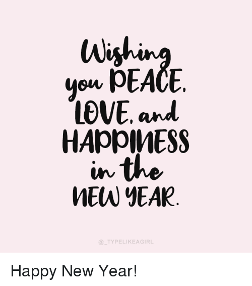Love, New Year's, and Happy: Wi  on PEACE  LOVE and  MEW YEAR  TYPELIKEAGIRL Happy New Year!