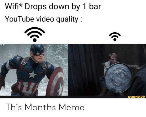 Drops: Wifi* Drops down by 1 bar  YouTube video quality  ifunny.co This Months Meme