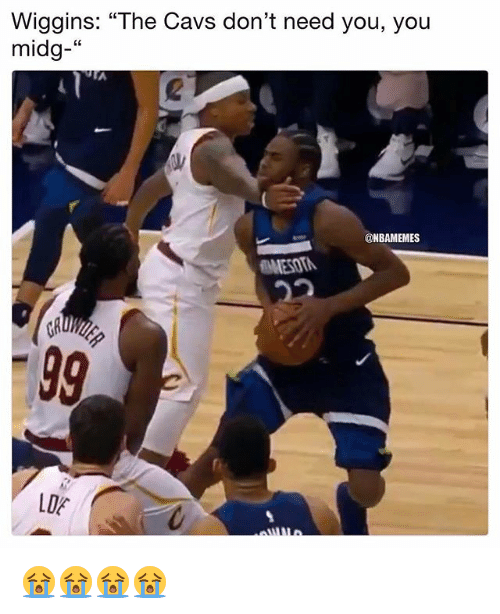 "Cavs, Nba, and You: Wiggins: ""The Cavs don't need you, you  midg-""  2  @NBAMEMES  MESOT  LOE 😭😭😭😭"