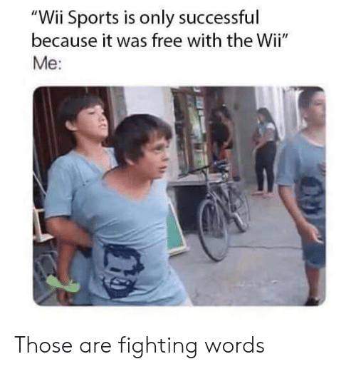 """Sports, Free, and Wii: """"Wii Sports is only successful  because it was free with the Wii""""  Me: Those are fighting words"""