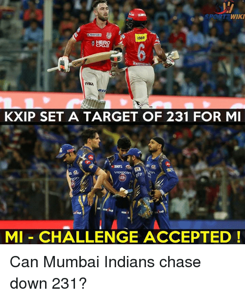 mumbai indians: WIKI  dea  o HERO  YKA  KXIP SET A TARGET OF 231 FOR MI  GN  MI CHALLENGE ACCEPTED Can Mumbai Indians chase down 231?