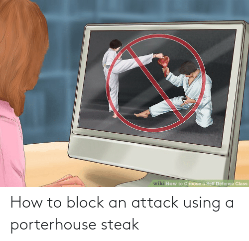 How To, Wiki, and How: wiki How to Choose a Self Defense Class How to block an attack using a porterhouse steak