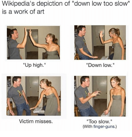 """Guns, Work, and Art: Wikipedia's depiction of """"down low too slow""""  is a work of art  """"Up high.""""  """"Down low.""""  """"Too slow  (With finger-guns.)  Victim misses."""