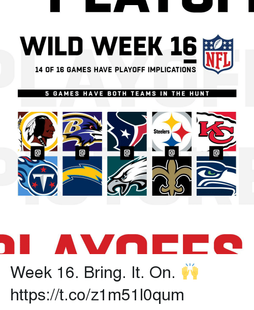 Memes, Games, and Steelers: WILD WEEK 16  14 OF 16 GAMES HAVE PLAYOFF IMPLICATIONS  5 GAMES HAVE BOTH TEAMS IN THE HUNT  Steelers Week 16. Bring. It. On. 🙌 https://t.co/z1m51l0qum
