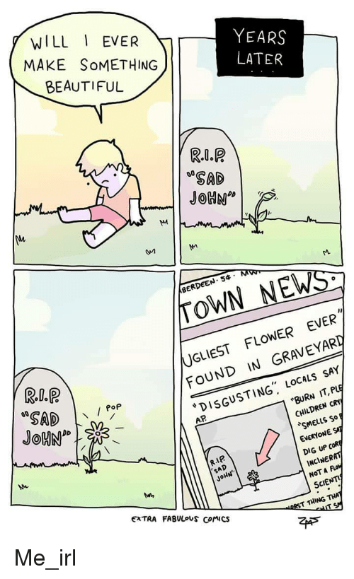"""rst: WILL EVER  MAKE SoMETHING  BEAUTIFUL  YEARS  SAD  BERDEEN. 5 M  TOWN NEWS  UGLIEST FLOWER EVER  FOUND IN GRAVEYARD  Pop  DISGUSTING"""" LOCALs SAY  AP  BURN IT, PLE  CHILDREN CRY  SMELLS So  EVERYONE ST  DIG UP CofR  INCİNERAT  NOT A Fo  SCIENTI  R.IP  SAD  JoHN  EXTRA FABULouS Comics  RST THING THA Me_irl"""