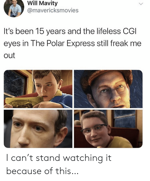 Polar Express, Express, and The Polar Express: Will Mavity  @mavericksmovies  It's been 15 years and the lifeless CGI  eyes in The Polar Express still freak me  out I can't stand watching it because of this…