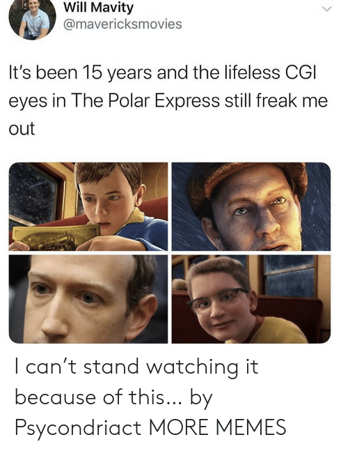 Dank, Memes, and Polar Express: Will Mavity  @mavericksmovies  It's been 15 years and the lifeless CGI  eyes in The Polar Express still freak me  out I can't stand watching it because of this… by Psycondriact MORE MEMES
