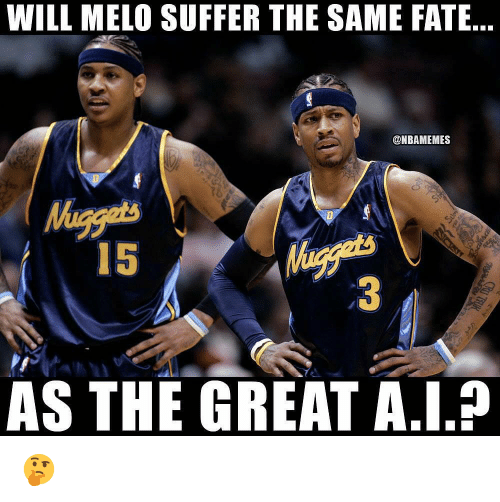 Nba, Fate, and Will: WILL MELO SUFFER THE SAME FATE  @NBAMEMES  15  AS THE GREAT A.I.? 🤔