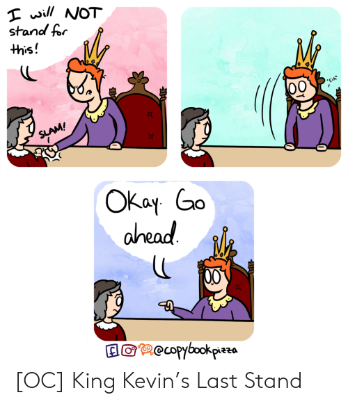 slam: will NOT  stand for  this!  'Sit  SLAM!  ОКay Go  ahead  recopybookpizzs [OC] King Kevin's Last Stand