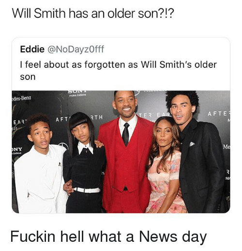 aft: Will Smith has an older son?!?  Eddie @NoDayzOff  I feel about as forgotten as Will Smith's older  son  moke.beleve  edes-Benz  AFT  RTH  AFTE  EAR  ONY Fuckin hell what a News day
