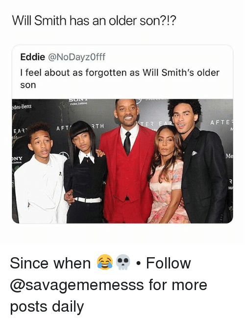 aft: Will Smith has an older son?!?  Eddie @NoDayzOfff  I feel about as forgotten as Will Smith's older  son  edes-Benz  EAR  AFT  RTH  AFTE  ONY Since when 😂💀 • Follow @savagememesss for more posts daily