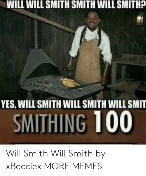 Dank, Memes, and Target: WILL WILL SMITH SMITH WILL SMITH  YES, WILL SMITH WILL SMITH WILL SMIT  SMITHING 100 Will Smith Will Smith by xBecciex MORE MEMES