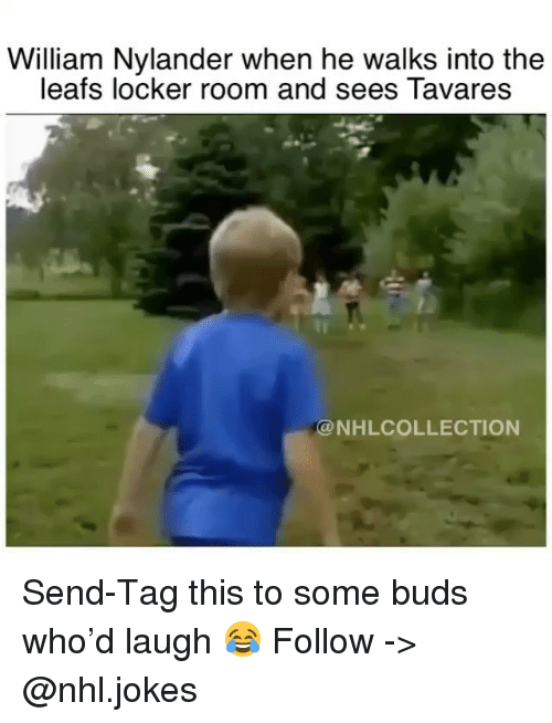 Memes, National Hockey League (NHL), and Jokes: William Nylander when he walks into the  leafs locker room and sees Tavares  @NHLCOLLECTION Send-Tag this to some buds who'd laugh 😂 Follow -> @nhl.jokes
