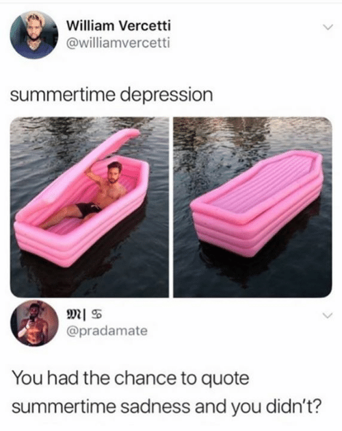 Depression, Quote, and Sadness: William Vercetti  @williamvercetti  summertime depression  @pradamate  You had the chance to quote  summertime sadness and you didn't?