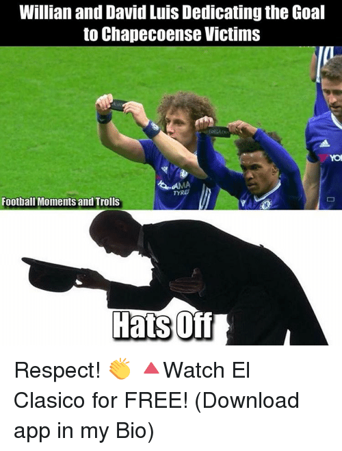free download: Willian and David Luis Dedicating the Goal  to Chapecoense Victims  TYRE  Football Moments and Trolls  Hats Off Respect! 👏 🔺Watch El Clasico for FREE! (Download app in my Bio)