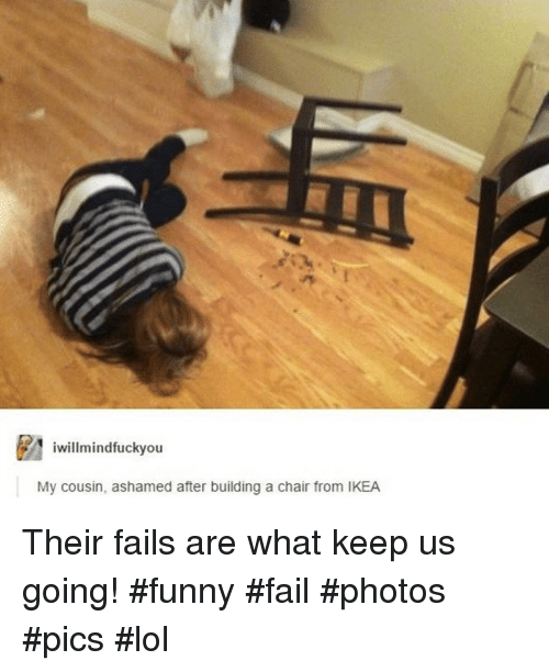 Ashamedness: willmindfuckyou  My cousin, ashamed after building a chair from IKEA Their fails are what keep us going! #funny #fail #photos #pics #lol