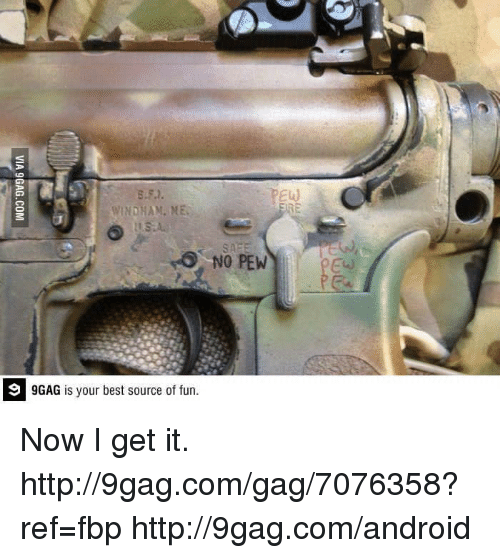 Now I Get It: WINDHAM, ME  NO PEW  9GAG is your best source of fun. Now I get it.  http://9gag.com/gag/7076358?ref=fbp  http://9gag.com/android