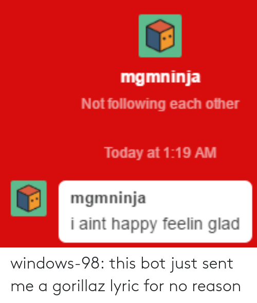 Windows: windows-98:  this bot just sent me a gorillaz lyric for no reason